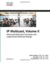 IP Multicast, Volume II: Advanced Multicast Concepts and Large-Scale Multicast Design (Networking Technology)