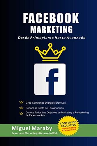 Facebook Marketing - Desde Principiante Hasta Avanzado: Desarrolla Campañas Digitales Eficaces