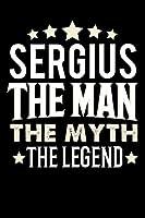 Notizbuch: Sergius The Man The Myth The Legend (120 linierte Seiten als u.a. Tagebuch, Reisetagebuch fuer Vater, Ehemann, Freund, Kumpe, Bruder, Onkel und mehr)