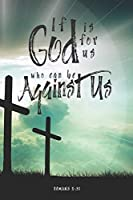 If God is for us, who can be against us? Notebook: Bible Verse Journal Notebook with Christian Scripture Quote: Inspirational Gifts for Religious Men & Women