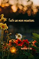 Faith can move mountains | Matthew 17:20: Notebook Cover with Bible Verse to use as Notebook | Planner | Journal - 120 pages blank lined - 6x9 inches (A5)