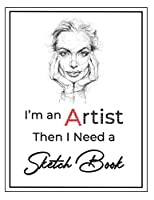 "I'm an Artist then I Need a Sketch Book: Large Notebook for Drawing, Doodling or Sketching, Premium Exclusive design - 140 Pages, 8.5"" x 11"""