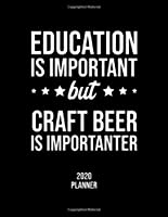 Education Is Important But Craft Beer Is Importanter 2020 Planner: Craft Beer Fan 2020 Calendar, Funny Design, 2020 Planner for Craft Beer Lover, Christmas Gift for Craft Beer Lover