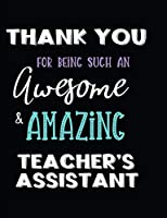 Thank You Being Such An Awesome & Amazing Teacher's Assistant