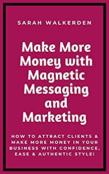 Make More Money With Magnetic Messaging & Marketing by [Walkerden, Sarah]