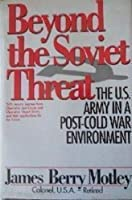 Beyond the Soviet Threat: The U.S. Army in a Post-Cold War Environment