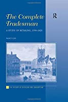 The Complete Tradesman: A Study of Retailing, 1550–1820 (The History of Retailing and Consumption)