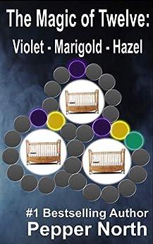 The Magic of Twelve: Violet, Marigold, Hazel by [North, Pepper]