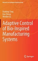 Adaptive Control of Bio-Inspired Manufacturing Systems (Research on Intelligent Manufacturing)