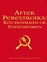 After Perestroika: Kitchenmaids or Stateswomen