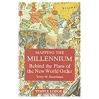 Mapping the Millennium: Behind the Plans of the New World Order