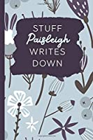 Stuff Paisleigh Writes Down: Personalized Journal / Notebook (6 x 9 inch) with 110 wide ruled pages inside [Soft Blue Pattern]