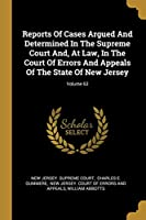 Reports of Cases Argued and Determined in the Supreme Court And, at Law, in the Court of Errors and Appeals of the State of New Jersey; Volume 63