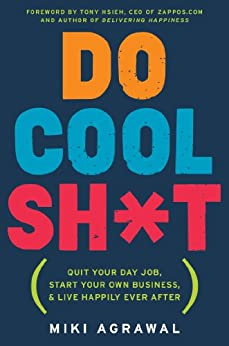 Do Cool Sh*t: Quit Your Day Job, Start Your Own Business, and Live Happily Ever After by [Agrawal, Miki]