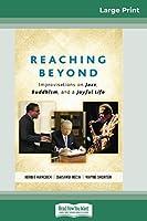 Reaching Beyond: Improvisations on Jazz, Buddhism, and a Joyful Life (16pt Large Print Edition)