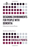 Designing Environments for People With Dementia: A Systematic Literature Review (Emerald Points)