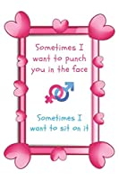 Sometimes I Want To Punch You In The Face Sometimes I Want to Sit On It: Sarcastic & Quirky Gift Idea on Valentine's Day for Husband Wife or Boyfriend Girlfriend - Funny Romantic Present