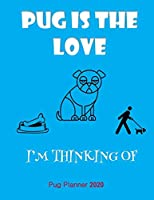 Pug Is The Love I'm Thinking Of Pug Planner 2020: Gifts For Women Vertical At-A-Glance Weekly And Monthly Organizer And Calendar Schedule Diary