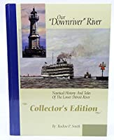 "Our ""Downriver"" River: Nautical History & Tales of the Lower Detroit River"