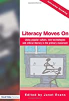 Literacy Moves On: Using Popular Culture, New Technologies and Critical Literacy in the Primary Classroom (Informing Teaching)