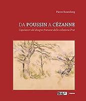 Da Poussin a Cézanne. Capolavori del disegno francese dalla collezione Prat. Catalogo della mostra (Venezia, 18 marzo-4 giugno 2017; Tolosa 23 giugno-1 ottobre 2017)