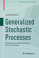 Generalized Stochastic Processes: Modelling and Applications of Noise Processes (Compact Textbooks in Mathematics)