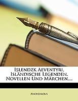 Islendzk Aeventyri, Islandische Legenden, Novellen Und Marchen....