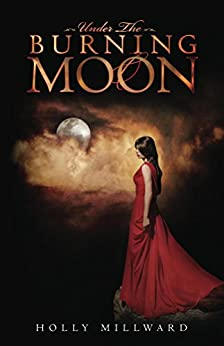 Under the Burning Moon (The Burning Moon Series Book 1) by [Millward, Holly]