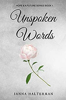 Unspoken Words (Hope and a Future Book 1) by [Halterman, Janna]