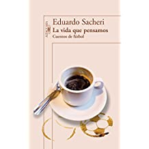 La vida que pensamos. Cuentos de fútbol (Spanish Edition)