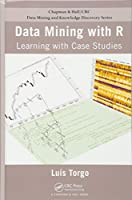 Data Mining with R: Learning with Case Studies (Chapman & Hall/CRC Data Mining and Knowledge Discovery Series)