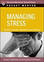 Managing Stress: Expert Solutions to Everyday Challenges (Pocket Mentor)