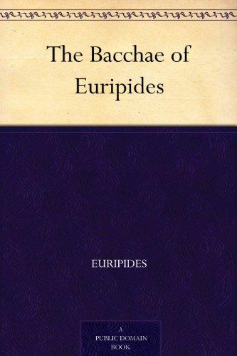 Download The Bacchae of Euripides (English Edition) B004TRDPMU