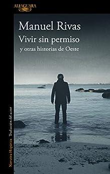 Vivir sin permiso y otras historias de Oeste (Spanish Edition) by [Rivas, Manuel]