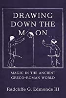 Drawing Down the Moon: Magic in the Ancient Greco-Roman World