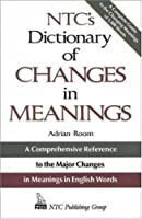 Ntc's Dictionary of Changes in Meaning (NTC Publishing Group Titles)