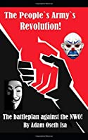 The People`s Army`s Revolution: The battleplan against the NWO!