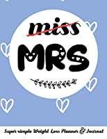 miss MRS Super-simple Weight Loss Planner & Journal: Food Log Journal with Diet Diary and Weight Loss Tracker Worksheets