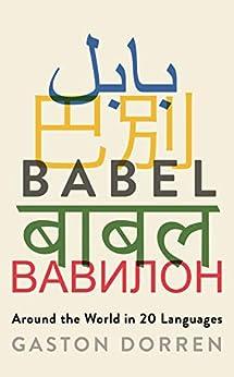 Babel: Around the World in 20 Languages by [Dorren, Gaston]
