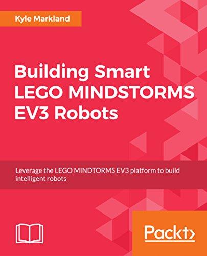 Building Smart LEGO MINDSTORMS EV3 Robots: Leverage the LEGO MINDTORMS EV3 platform to build intelligent robots