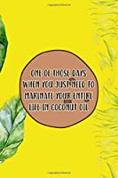 One Of Those Days When You Just Need To Marinate Your Entire Life In Coconut Oil: Notebook Journal Composition Blank Lined Diary Notepad 120 Pages Paperback Yellow Green Plants Coconut