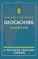 Explore Your World Geocaching Logbook: A Geocache Tracking Journal