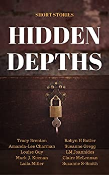 Hidden Depths: Free Short Stories by [Guy, Louise, Brenton, Tracy, Butler, Robyn H, McLennan, Claire, Gregg, Sueanne, Joannides, LM, Keenan, Mark J., Chairman, Amanda-Lee, Miller, Laila, S-Smith, Suzanne]