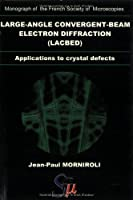 Large-Angle Convergent-Beam Electron Diffraction Applications to Crystal Defects (Monograph of the French Society of Microscopies) by Jean- Paul Morniroli(2004-11-03)
