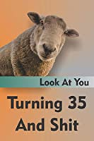 Look At You Turning 35 And Shit: Funny 35th Speed Limit Birthday Gag Gift For Men And Women, Lined Journal Notebook