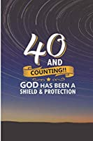 40 and Counting God Has Been A Shield and Protection: Cool 40 years Birthday Blank Lined Note Book