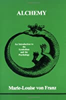 Alchemy: An Introduction to the Symbolism and th E Psychology (Studies in Jungian Psychology)