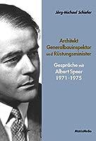 Architekt, Generalbauinspektor und Ruestungsminister: Gespraeche mit Albert Speer 1971-1975