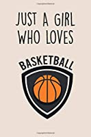 Just A Girl Who Loves Basketball: Lined Gag Notebokk / Journal For Basketball Players & Lovers. Fun Gift For Women And Girls