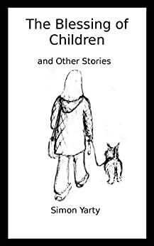 The Blessing of Children: and Other Stories by [Yarty, Simon]